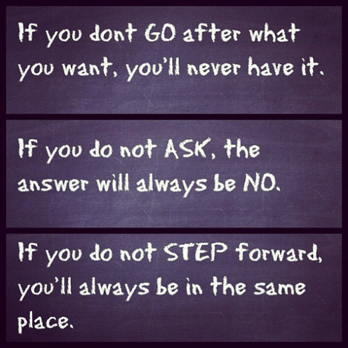 If-You-dont-go-after-what-you-wnat-youll-never-have-it-490x490
