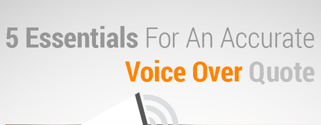 5 Essentials For An Accurate Voice Over Quote